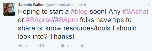 "A tweet by Sammie Walker that states ""Hoping to start a #blog soon! Any #SAchat or #SAgrad/#SApro folks have tips to share or know resources/tools I should look into? Thanks!"" posted on January 9th, 2017."