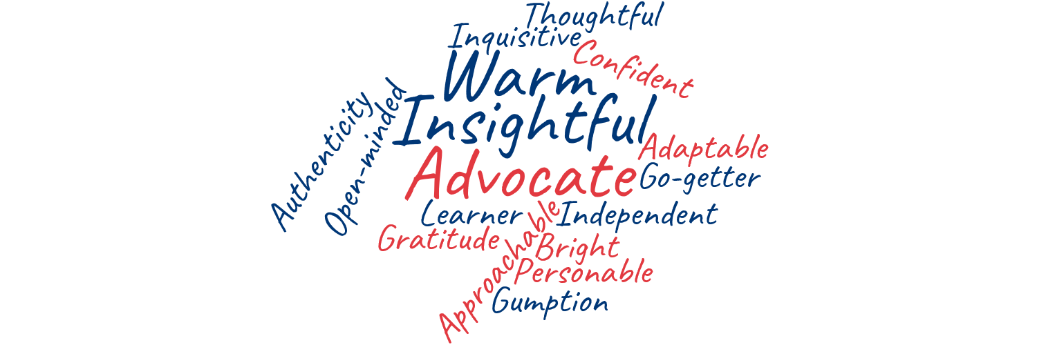 A word cloud that features words that describe Sammie: Warm, Insightful, Advocate, Thoughtful, Inquisitive, Confident, Authenticity, Open-Minded, Adaptable, Go-getter, Learner, Gratitude, Approachable, Independent, Bright, Personable, Gumption